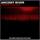 Ancient River - UNDER THE SUN