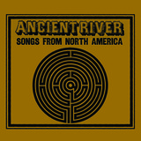 Ancient River - SONGS FROM NORTH AMERICA