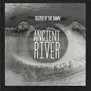 Ancient River - KEEPER OF THE DAWN