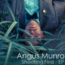 Angus Munro - Shooting First - EP