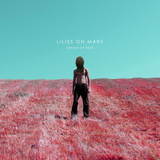 Lilies on Mars - Dream Of Bees