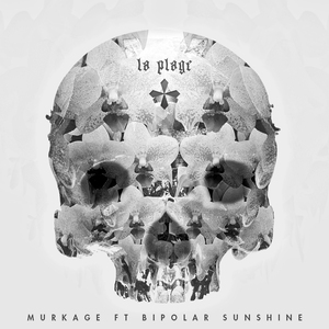Murkage - La Plage (feat. Bipolar Sunshine) clean version