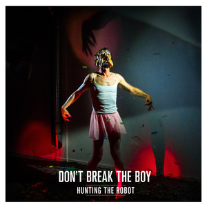 Hunting The Robot - Don't Break The Boy