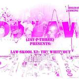 LAW-SKOOL X2: THE WHITEOUT (DJ Law (JayPThree))