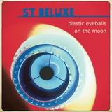 St Deluxe - Plastic Eyeballs/On The Moon