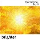tourmaline hum - Brighter