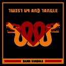 Damn Vandals  - Twist Up And Tangle