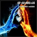 Howard Moss - KEEP OUR ENEMIES CLOSE