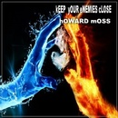HOWARD MOSS - KEEP YOUR ENEMIES CLOSE