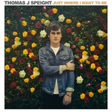 Thomas J Speight - Just Where I Want To Be