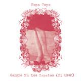 Papa Topo - Sangre En Los Zapatos (Mi Amor)