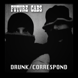 Future Cabs - Drunk/Correspond