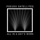 Pseudo Satellites - All In A Day's Work