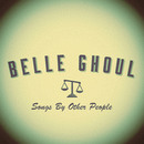 Belle Ghoul - Songs By Other People