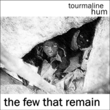 tourmaline hum - The Few That Remain