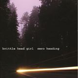Brittle Head Girl - Zero Heading