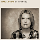 Maria Byrne - Back To You