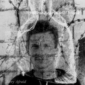 jerry afraid - hearts and hearts
