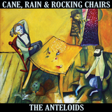 The Anteloids - Cane, Rain & Rocking Chairs