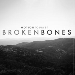 Motion Tourist - Broken Bones