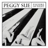 Peggy Sue - Figure Of Eight