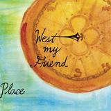 West My Friend - Place