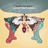 Burn The Maps - Live at the Phoenix