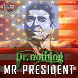 Dr. Nothing -  MR PRESIDENT