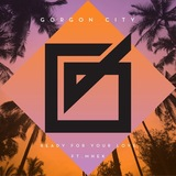 Gorgon City - Ready For Your Love [Remixes]