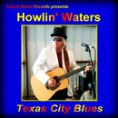 Howlin' Waters - Texas City Blues