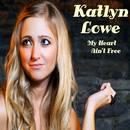 Katlyn Lowe - My Heart Ain't Free