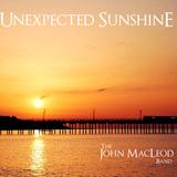 The John MacLeod Band - Unexpected Sunshine