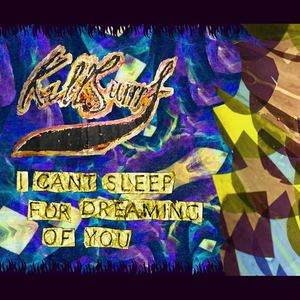 Kill Surrrf - I Can't Sleep For Dreaming Of You