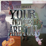 I SEE ANGELS - Your Memories Are You