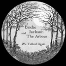 Bridie Jackson and The Arbour - We Talked Again