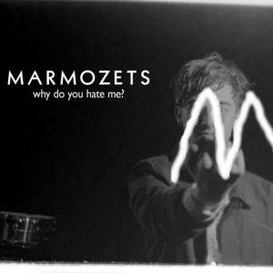 Marmozets - Why Do You Hate Me?
