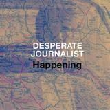 Desperate Journalist - Happening