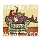 What To Do (See Emily Play)