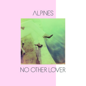 Alpines - No Other Lover