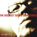 THE DISCREET SOUND OF MACHINES - SLAUGHTERBOY