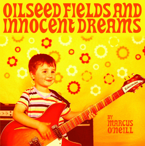 Marcus O'Neill - Oilseed Fields and Innocent Dreams