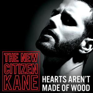 The New Citizen Kane - Hearts Aren't Made Of Wood (Radio Remix)