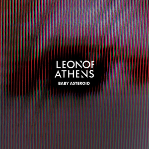 Leon of Athens - Leon of Athens, Baby Asteroid