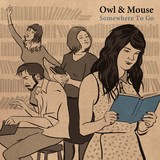 Owl & Mouse - Somewhere To Go