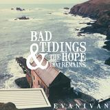 EvanIvan - Bad Tidings & the Hope That Remains