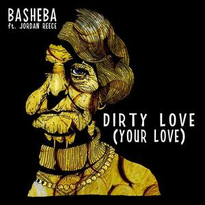BASHEBA - Dirty Love (Your Love) featuring Jordan Reece