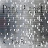 Park Planet - A Little Bit Longer