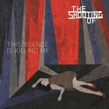 The Shooting Of... - This Silence Is Killing Me