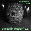 tourmaline hum - The Coffin Clubbin' EP