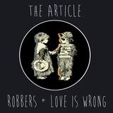 The Article - Robbers/Love Is Wrong